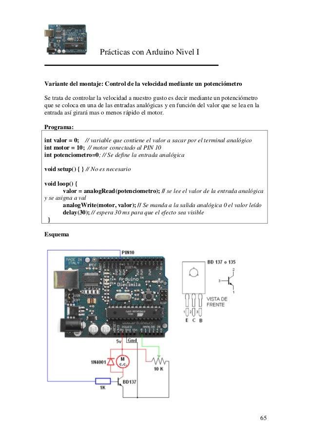 Prácticas con Arduino Nivel I 65 Variante del montaje: Control de la velocidad mediante un potenciómetro Se trata de contr...