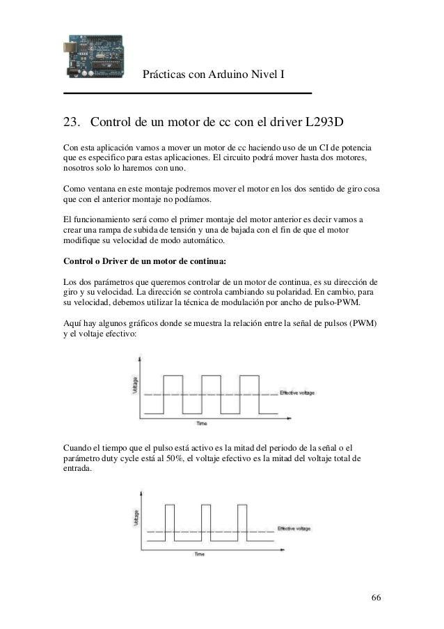 Prácticas con Arduino Nivel I 66 23. Control de un motor de cc con el driver L293D Con esta aplicación vamos a mover un mo...
