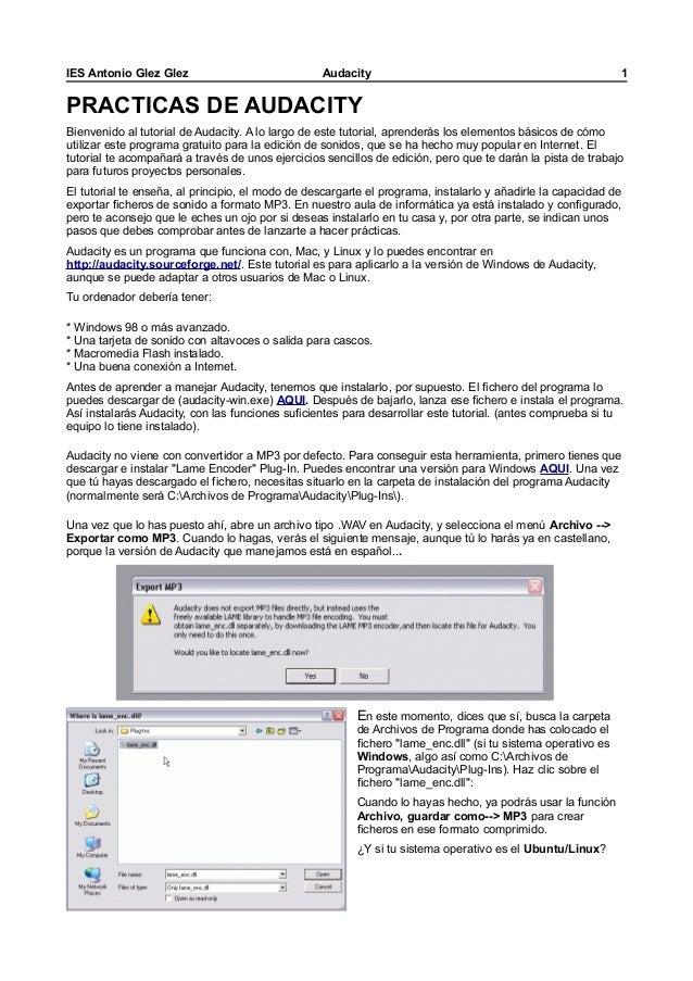 IES Antonio Glez Glez  Audacity  1  PRACTICAS DE AUDACITY Bienvenido al tutorial de Audacity. A lo largo de este tutorial,...