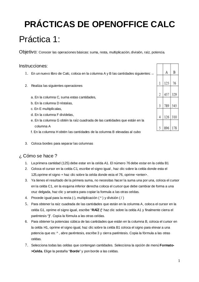 PRÁCTICAS DE OPENOFFICE CALC Práctica 1: Objetivo: Conocer las operaciones básicas: suma, resta, multiplicación, división,...