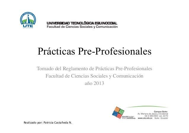 Prácticas Pre-Profesionales Tomado del Reglamento de Prácticas Pre-Profesionales Facultad de Ciencias Sociales y Comunicac...