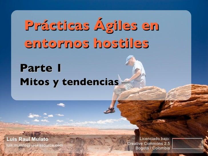 Prácticas Ágiles en entornos hostiles  Parte 1: Complejidad y cambio Licenciado bajo: Creative Commons 2.5 Bogotá / Colomb...