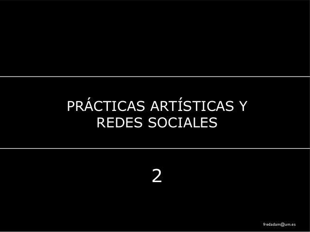 PRÁCTICAS ARTÍSTICAS YREDES SOCIALES2fredadam@um.es
