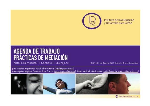 PRÁCTICAS DE MEDIACIÓNAGENDA DE TRABAJONatalia Bernardoni | Gabriela R. Querejazu Del 5 al 9 de Agosto 2013. Buenos Aires,...