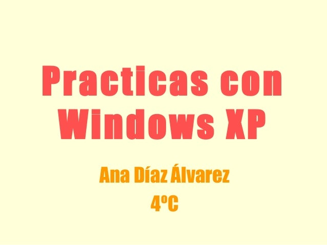 Practicas con Windows XP Ana Díaz Álvarez 4ºC