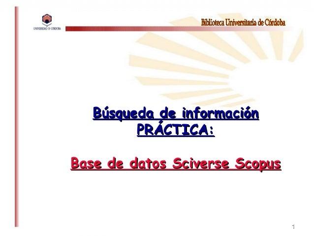 11Búsqueda de informaciónBúsqueda de informaciónPRÁCTICA:PRÁCTICA:Base de datos Sciverse ScopusBase de datos Sciverse Scopus