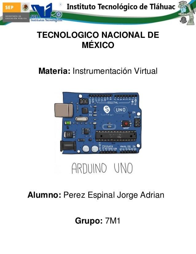 TECNOLOGICO NACIONAL DE MÉXICO  Materia: Instrumentación Virtual  Alumno: Perez Espinal Jorge Adrian  Grupo: 7M1
