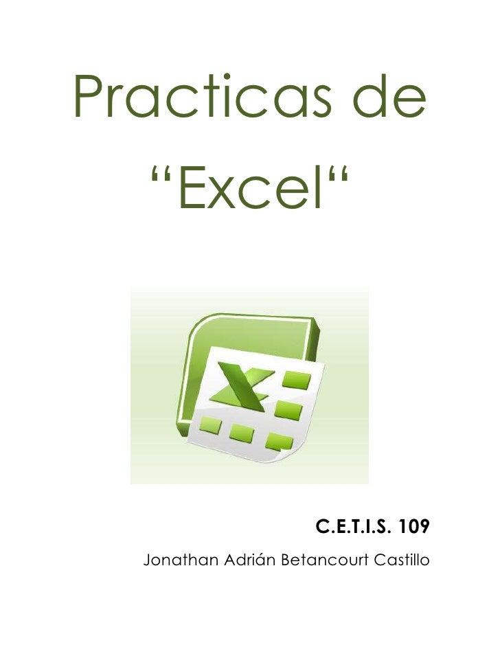 """Practicas de<br />""""Excel""""<br />95059572263000<br />C.E.T.I.S. 109<br />Jonathan Adrián Betancourt Castillo<br />.:: PRACTI..."""