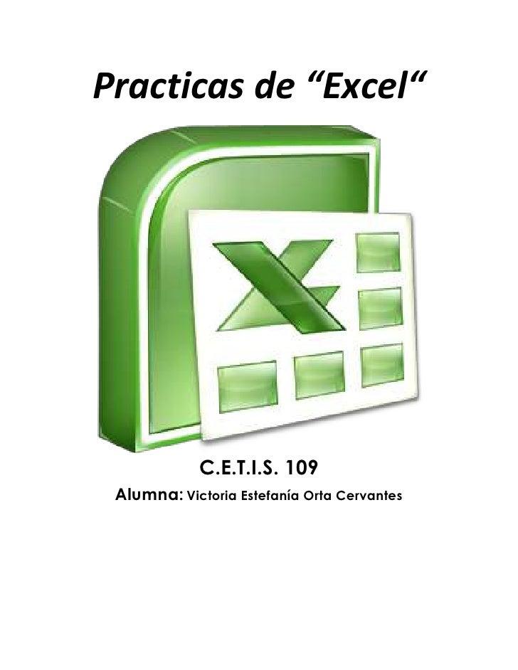 """Practicas de """"Excel""""<br />C.E.T.I.S. 109Alumna: Victoria Estefanía Orta Cervantes<br />.:: PRACTICA 1 ::.<br />Nombre y ap..."""