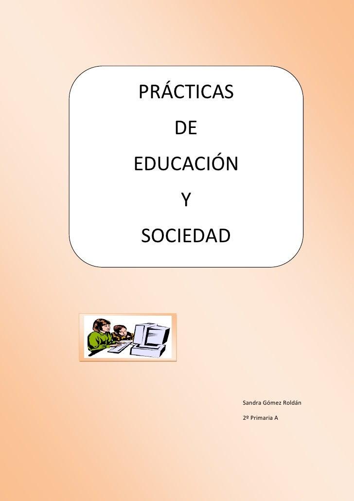 PRÁCTICAS   DEEDUCACIÓN    YSOCIEDAD            Sandra Gómez Roldán            2º Primaria A