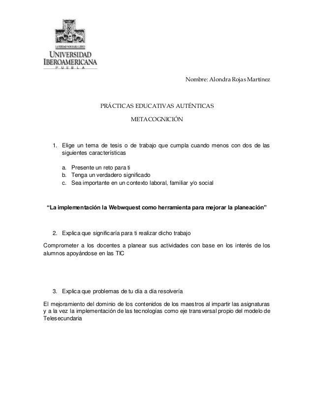 Nombre: Alondra Rojas Martínez PRÁCTICAS EDUCATIVAS AUTÉNTICAS METACOGNICIÓN 1. Elige un tema de tesis o de trabajo que cu...