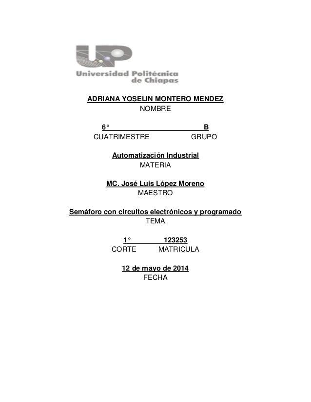 ADRIANA YOSELIN MONTERO MENDEZ NOMBRE 6° B CUATRIMESTRE GRUPO Automatización Industrial MATERIA MC. José Luis López Moreno...