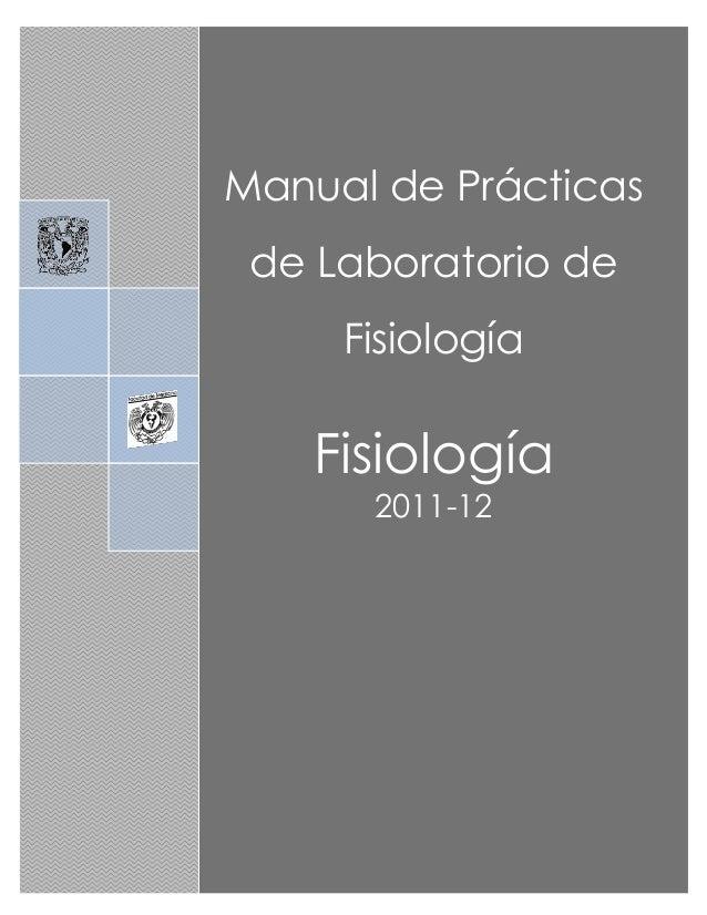 Jesús Hernández-Falcón 1 Jesús Hernández-Falcón UNAM Manual de Prácticas de Laboratorio de Fisiología Fisiología 2011-12