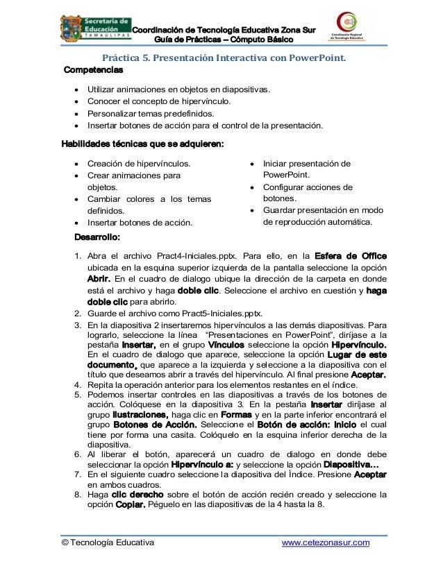 CoordinacióndeTecnologíaEducativaZonaSur GuíadePrácticas–CómputoBásico  Práctica 5. PresentaciónInteractivac...