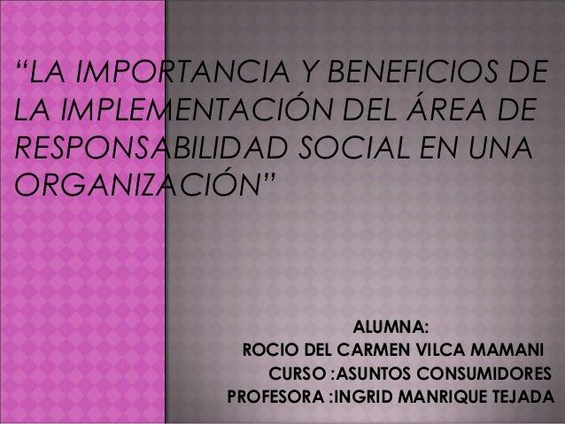 """ALUMNA: ROCIO DEL CARMEN VILCA MAMANI CURSO :ASUNTOS CONSUMIDORES PROFESORA :INGRID MANRIQUE TEJADA """"LA IMPORTANCIA Y BENE..."""