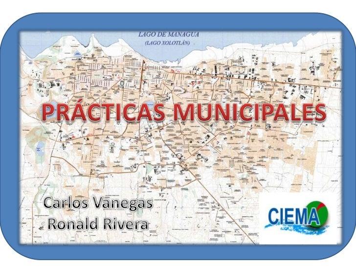 PRÁCTICAS MUNICIPALES<br />Carlos Vanegas<br />Ronald Rivera<br />