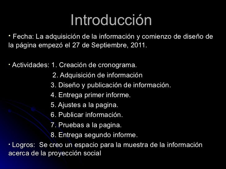 Introducción <ul><li>Fecha: La adquisición de la información y comienzo de diseño de la página empezó el 27 de Septiembre,...
