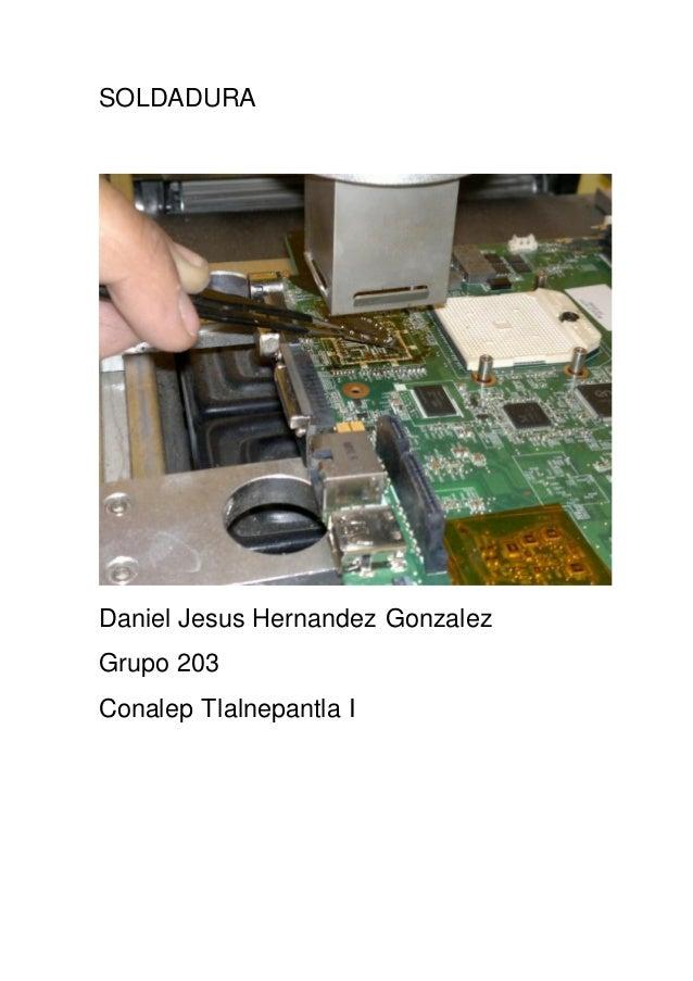 SOLDADURA Daniel Jesus Hernandez Gonzalez Grupo 203 Conalep Tlalnepantla I