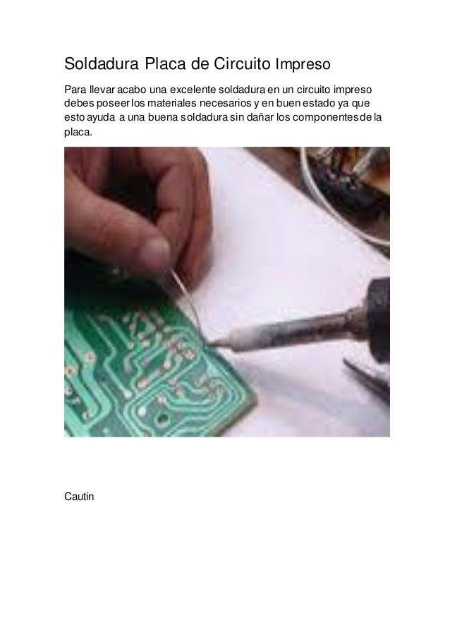 Soldadura Placa de Circuito Impreso Para llevar acabo una excelente soldadura en un circuito impreso debes poseerlos mater...