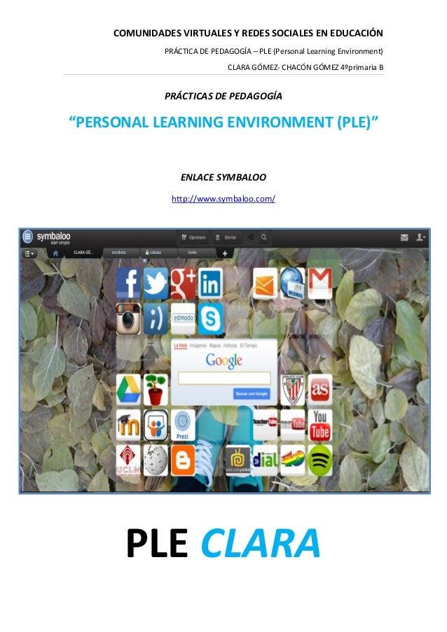 COMUNIDADES VIRTUALES Y REDES SOCIALES EN EDUCACIÓN PRÁCTICA DE PEDAGOGÍA – PLE (Personal Learning Environment) CLARA GÓME...
