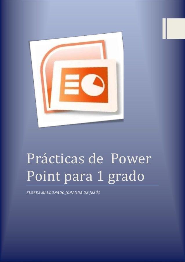 Prácticas de PowerPoint para 1 gradoFLORES MALDONADO JOHANNA DE JESÚS