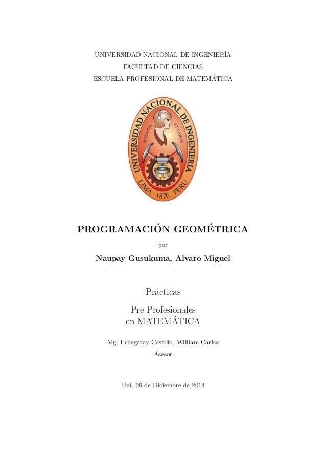 UNIVERSIDAD NACIONAL DE INGENIER´IA FACULTAD DE CIENCIAS ESCUELA PROFESIONAL DE MATEM´ATICA PROGRAMACI´ON GEOM´ETRICA por ...