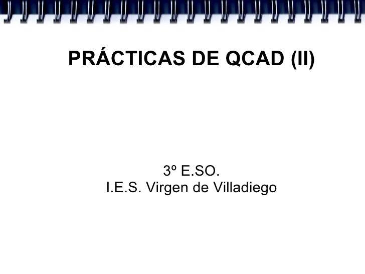 PRÁCTICAS DE QCAD (II) 3º E.SO. I.E.S. Virgen de Villadiego