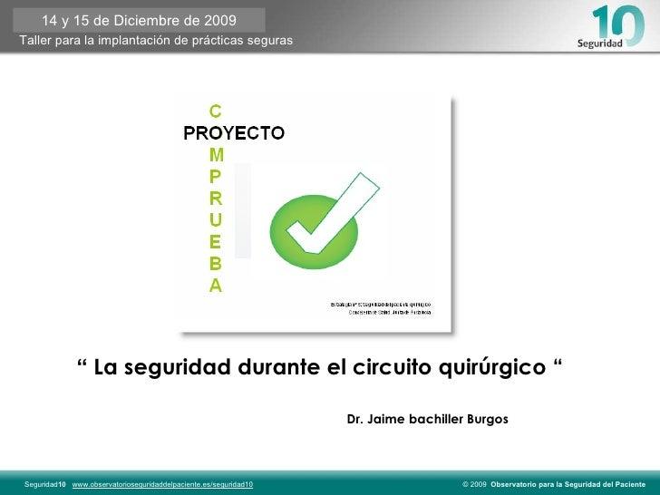 """""""  La seguridad durante el circuito quirúrgico """" Dr. Jaime bachiller Burgos 14 y 15 de Diciembre de 2009"""