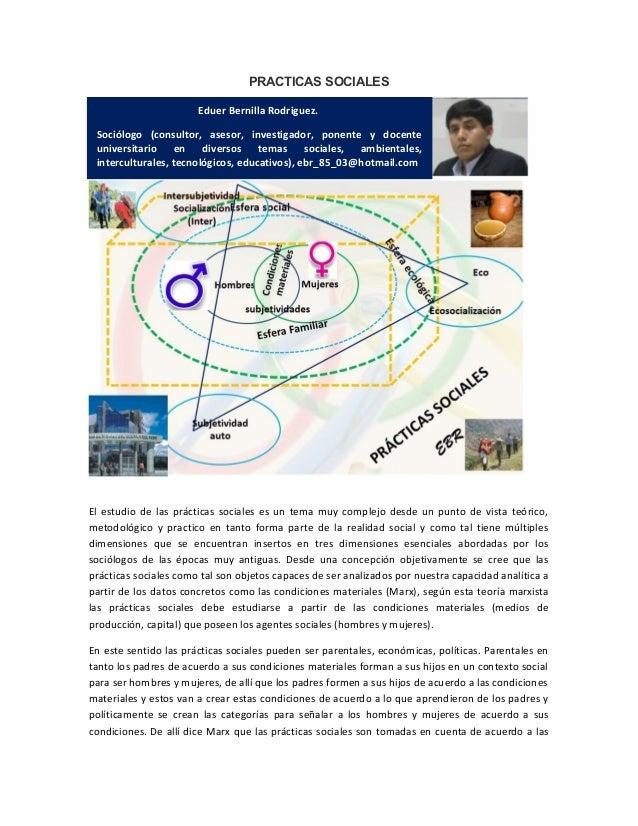 PRACTICAS SOCIALES El estudio de las prácticas sociales es un tema muy complejo desde un punto de vista teórico, metodológ...