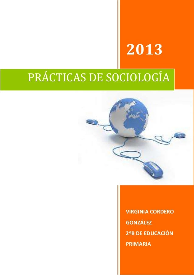 2013VIRGINIA CORDEROGONZÁLEZ2ºB DE EDUCACIÓNPRIMARIAPRÁCTICAS DE SOCIOLOGÍA