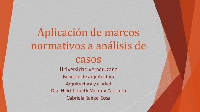 Aplicación de marcos normativos a análisis de casos Universidad veracruzana Facultad de arquitectura Arquitectura y ciudad...
