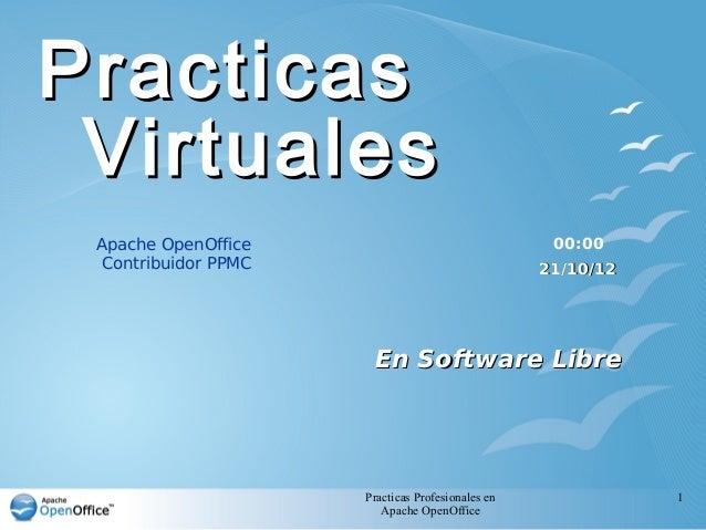 Practicas Profesionales en Apache OpenOffice 1 PracticasPracticas VirtualesVirtuales En Software LibreEn Software Libre Ap...