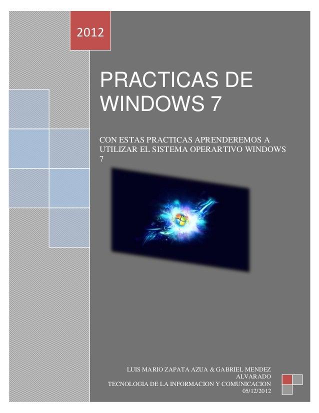 2012   PRACTICAS DE   WINDOWS 7   CON ESTAS PRACTICAS APRENDEREMOS A   UTILIZAR EL SISTEMA OPERARTIVO WINDOWS   7         ...