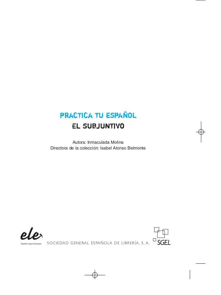 practica tu español        El subjuntivo            Autora: Inmaculada Molina Directora de la colección: Isabel Alonso Bel...