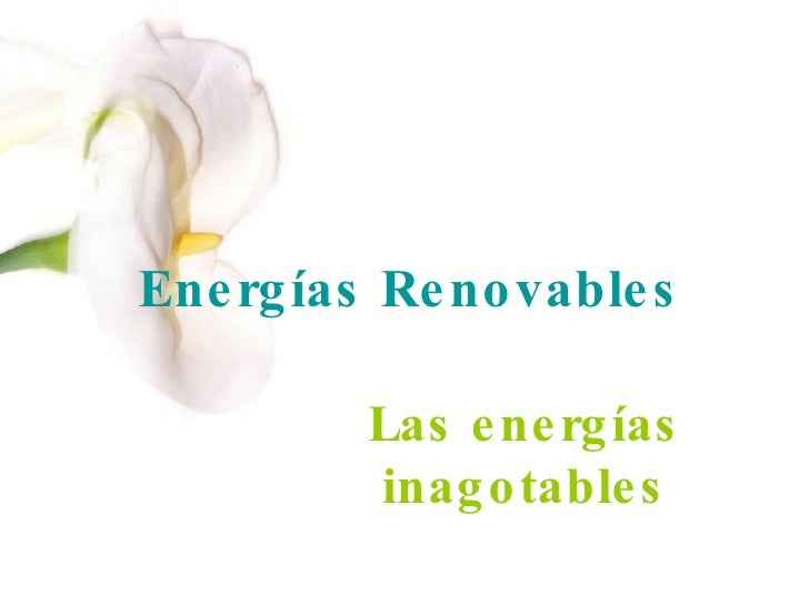 Energías Renovables Las energías inagotables