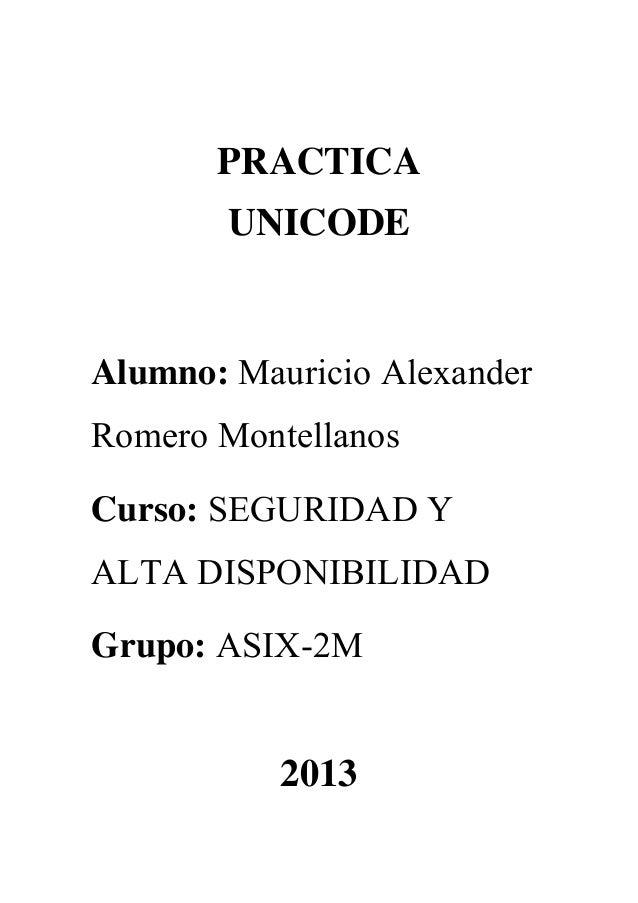 PRACTICA UNICODE  Alumno: Mauricio Alexander Romero Montellanos Curso: SEGURIDAD Y ALTA DISPONIBILIDAD Grupo: ASIX-2M  201...