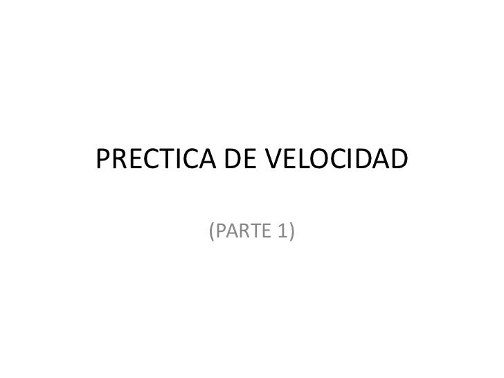 PRECTICA DE VELOCIDAD       (PARTE 1)