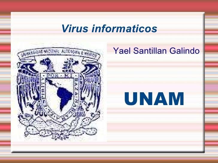 Virus informaticos Yael Santillan Galindo UNAM