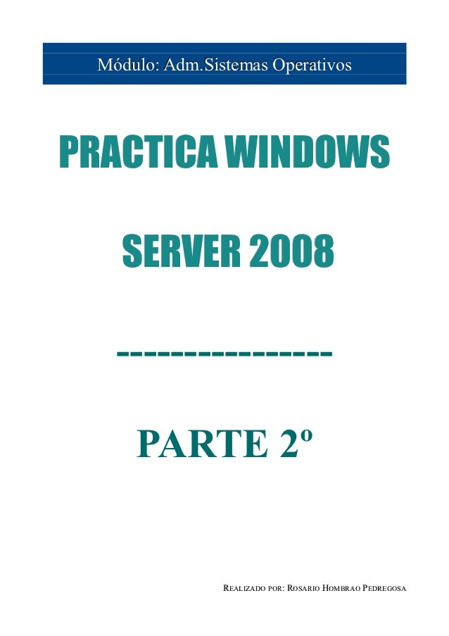 Módulo: Adm.Sistemas OperativosPRACTICA WINDOWS   SERVER 2008   ----------------     PARTE 2º                REALIZADO POR...