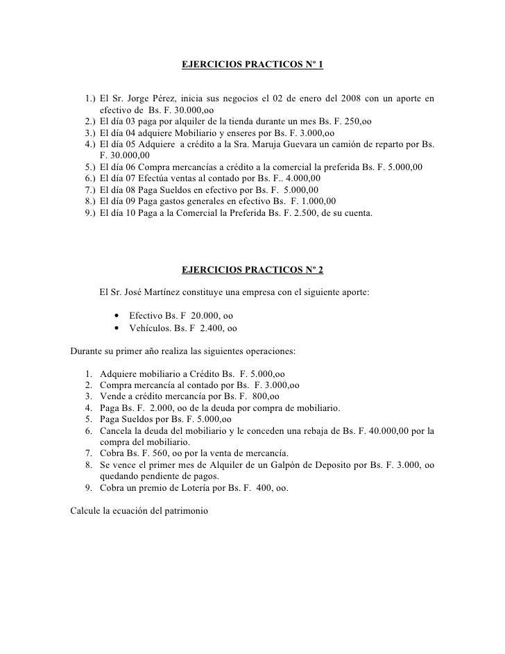 EJERCICIOS PRACTICOS Nº 1      1.) El Sr. Jorge Pérez, inicia sus negocios el 02 de enero del 2008 con un aporte en       ...