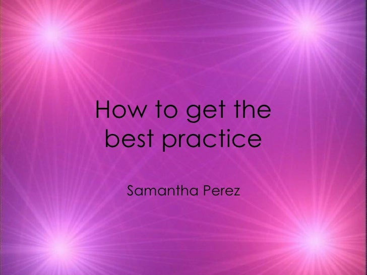 How to get the best practice Samantha Perez