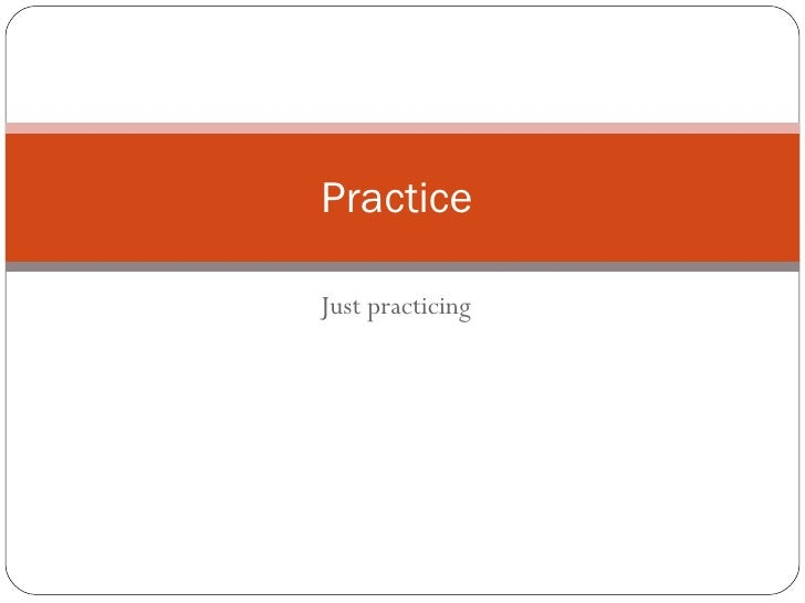 Just practicing Practice
