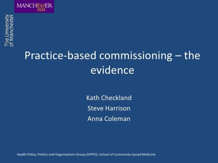 Practice-based commissioning – the                  evidence                                             Kath Checkland   ...