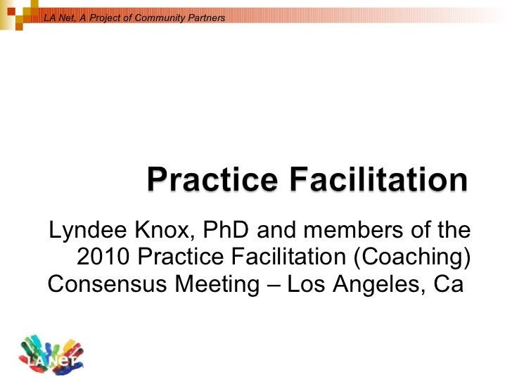 Lyndee Knox, PhD and members of the 2010 Practice Facilitation (Coaching) Consensus Meeting – Los Angeles, Ca  LA Net, A P...