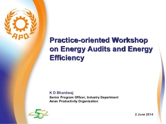 Practice-oriented WorkshopPractice-oriented Workshop on Energy Audits and Energyon Energy Audits and Energy EfficiencyEffi...