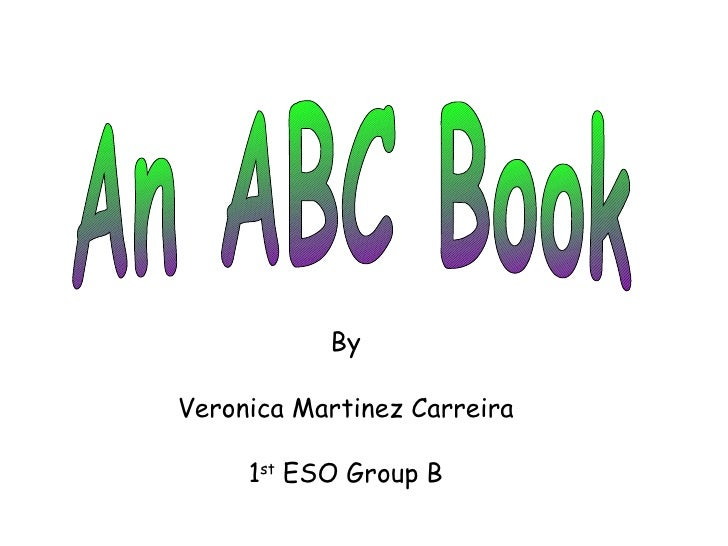 An ABC Book By Veronica Martinez Carreira 1 st  ESO Group B