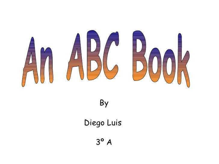 An ABC Book By Diego Luis  3º A