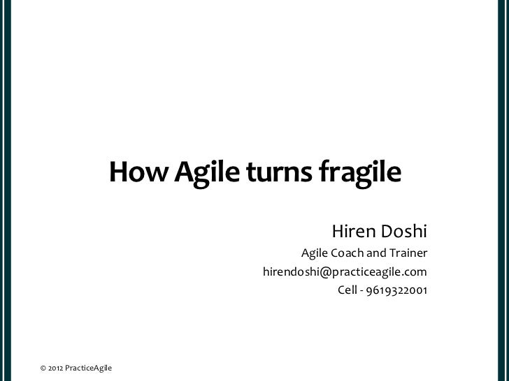 How Agile turns fragile                                          Hiren Doshi                                     Agile Coa...