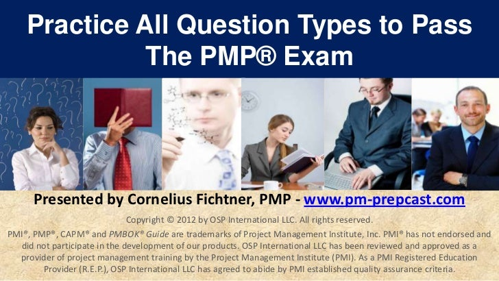 Practice All Question Types to Pass              The PMP® Exam      Presented by Cornelius Fichtner, PMP - www.pm-prepcast...