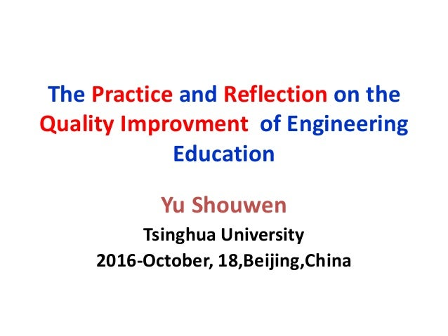 The Practice and Reflection on the Quality Improvment of Engineering Education Yu Shouwen Tsinghua University 2016-October...